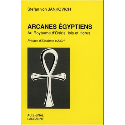 Arcanes égyptiens - Au Royaume d'Osiris, Isis et Horus - Stefan von Jankovich