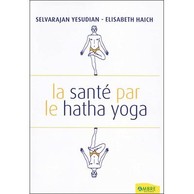 La Santé par le Hatha Yoga - Selvarajan Yesudian & Elisabeth Haich
