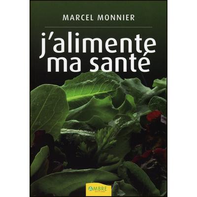 J'alimente ma Santé - Marcel Monnier
