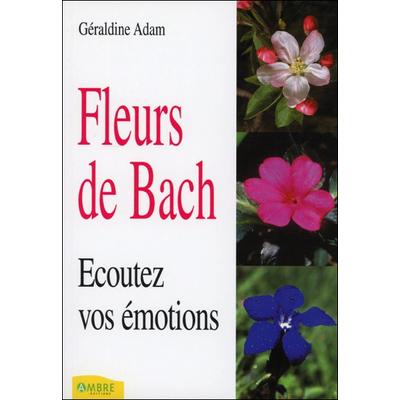 Fleurs de Bach - Ecoutez vos Emotions - Géraldine Adam