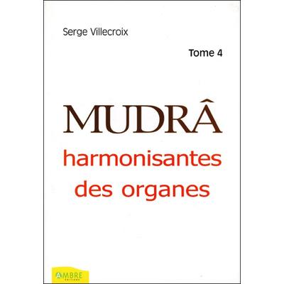 Mudrâ Harmonisantes des Organes T4 - Serge Villecroix