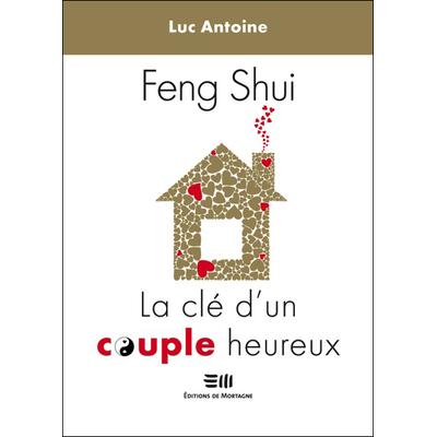 Feng-Shui - La Clé d'un Couple Heureux - Luc Antoine