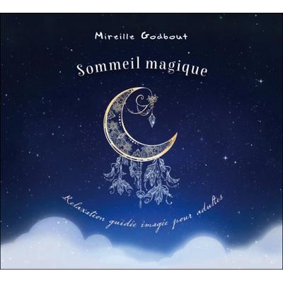 Sommeil Magique - Relaxation Guidée Imagée Pour Adultes - Mireille Godbout