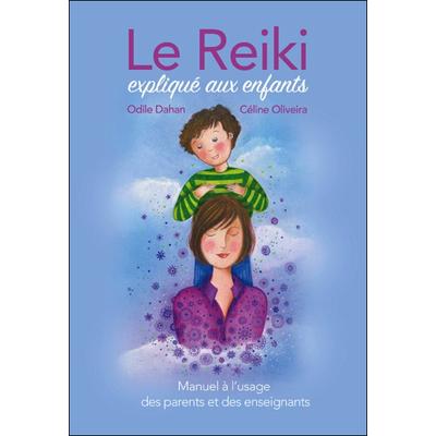 Le Reiki Expliqué aux Enfants - Odile Dahan & Céline Oliveira