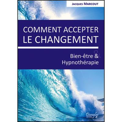 Comment Accepter le Changement - Jacques Marcout