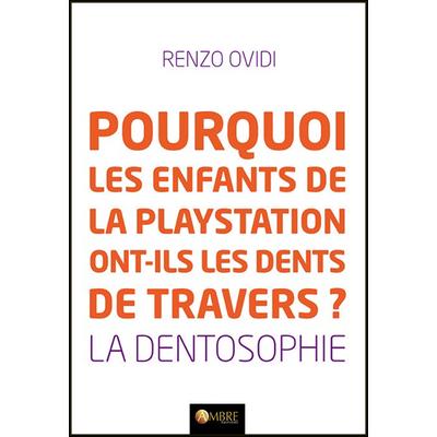 Pourquoi les Enfants de la Playstation ont-ils les Dents de Travers ? Renzo Ovidi