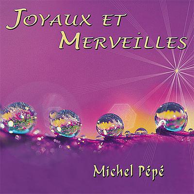 Joyaux et Merveilles - Michel Pépé