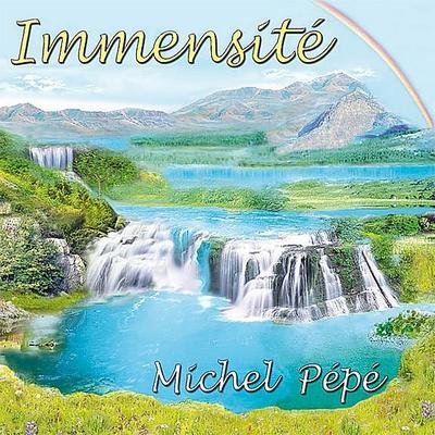 Immensité - Michel Pépé