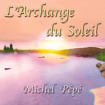 L'Archange du Soleil - Michel Pépé