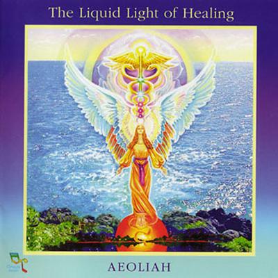 The Liquid Light Of Healing - Aeoliah
