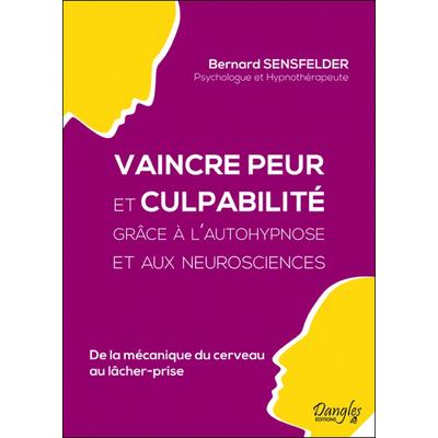 Vaincre Peur et Culpabilité Grâce à l'Autohypnose et aux Neurosciences - Bernard Sensfelder