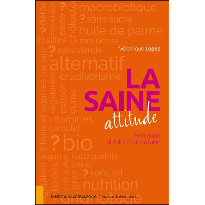La Saine Attitude - Petit Guide de l'Alimentation Saine - Véronique Lopez
