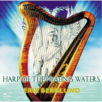Harp of the Healing Waters - Erik Berglund