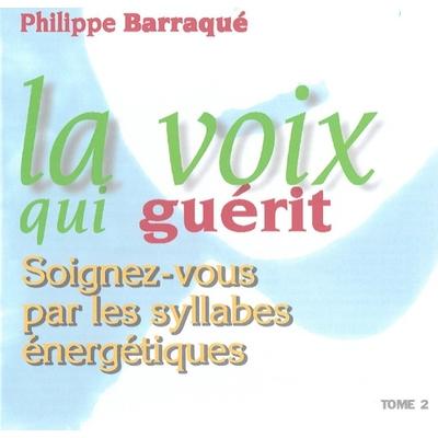 La Voix Qui Guérit 2 - Syllabes Énergétiques - Philippe Barraqué