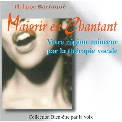 Maigrir en Chantant - Philippe Barraqué