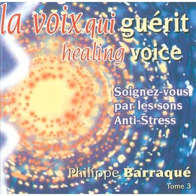 La Voix Qui Guérit Vol 3 - Philippe Barraqué