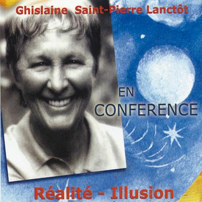 Réalité - Illusion - Conférence - Ghislaine Lanctôt