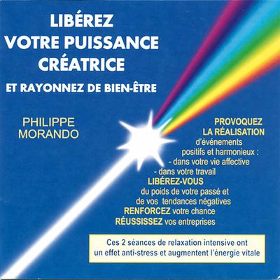Libérez Votre Puissance Créatrice - Philippe Morando