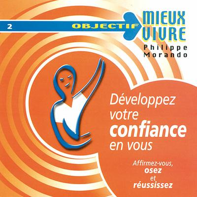 Développez Votre Confiance en Vous - Philippe Morando