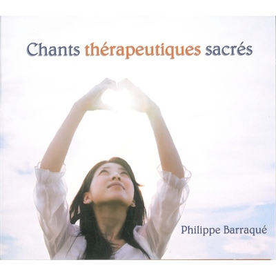 Chants Thérapeutiques Sacrés - Philippe Barraqué