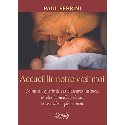 Accueillir Notre Vrai Moi - Paul Ferrini