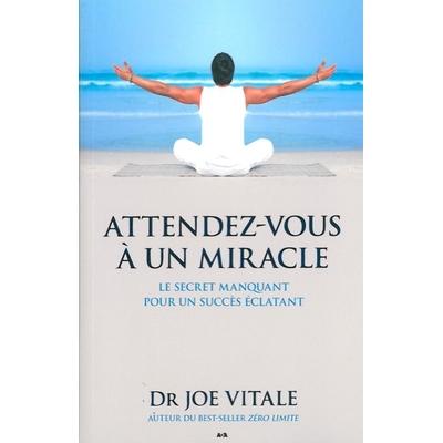 Attendez-Vous à un Miracle - Dr. Joe Vitale