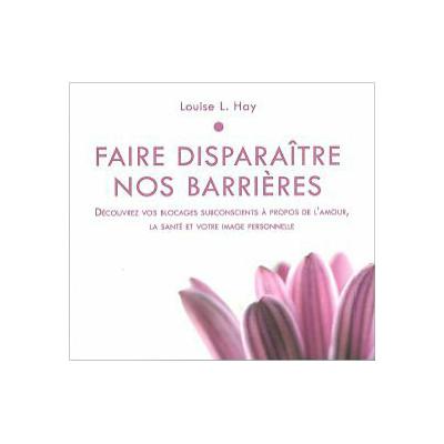 Faire Disparaître nos Barrières - Livre Audio - Louise L. Hay