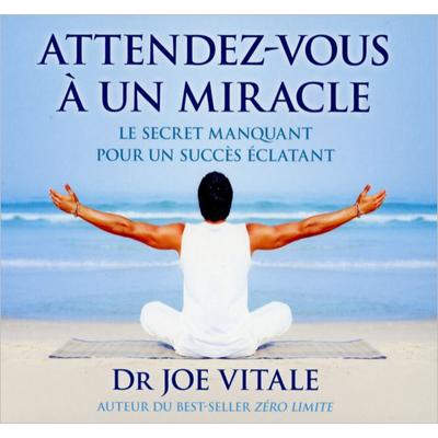 Attendez-Vous A Un Miracle - Livre Audio -  Dr. Joe Vitale