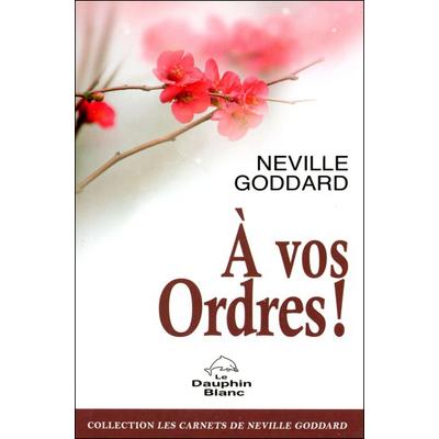 A vos Ordres ! Neville Goddard
