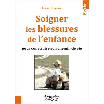 Soigner Les Blessures De L'enfance ....Lucien Essique