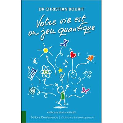 Votre Vie Est Un Jeu Quantique - Dr. Christian Bourit