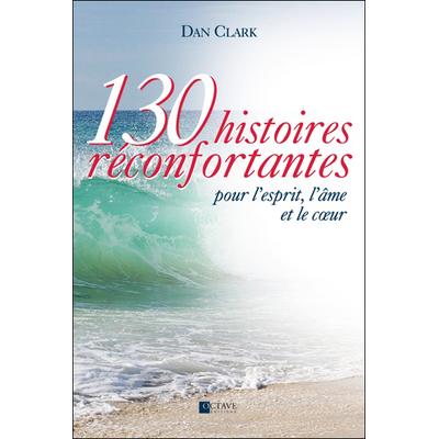 130 Histoires Réconfortantes - Dan Clark