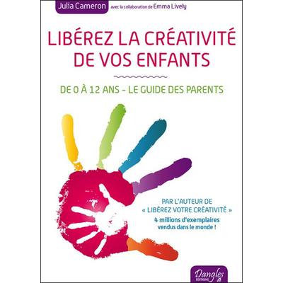 Libérez La Créativité De Vos Enfants - Julia Cameron & Emma Lively