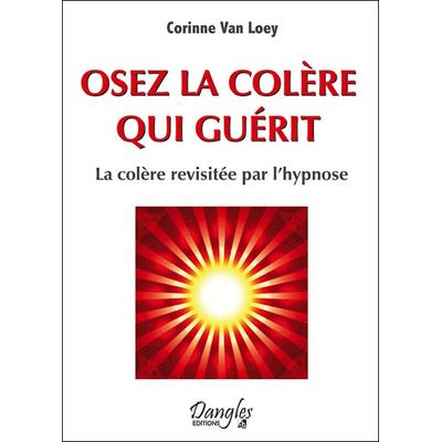 Osez la Colère qui Guérit - Corinne Van Loey