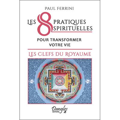 Les 8 Pratiques Spirituelles Pour Transformer Votre Vie - Paul Ferrini