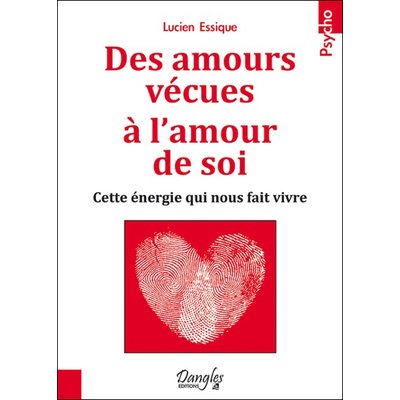 Des Amours Vécues à l'Amour de Soi - Lucien Essique