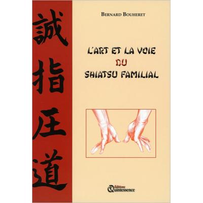 L'Art et la Voie du Shiatsu Familial - Bernard Bouheret