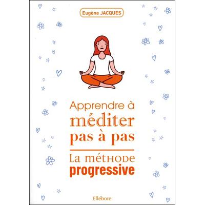 Apprendre à Méditer Pas à Pas - Eugène Jacques