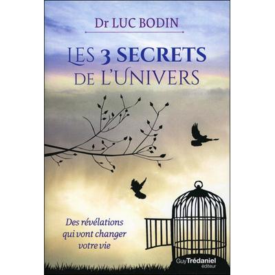 Les 3 Secrets de l'Univers - Dr. Luc Bodin