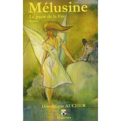 Mélusine, le pacte de la Fée - Dominique Aucher