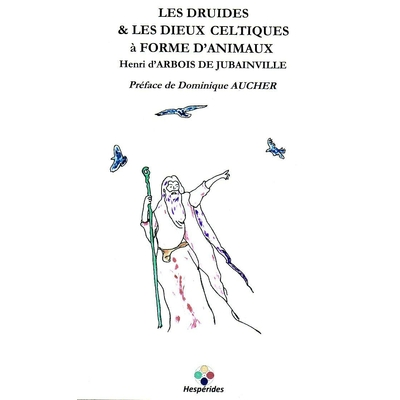 Les Druides et les Dieux Celtiques à Forme d'Animaux - Henri d'Arbois de Jubainville