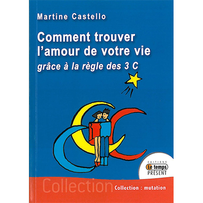 Comment Trouver l'Amour de Votre Vie - Martine Castello