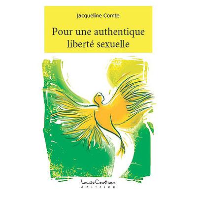 Pour une Authentique Liberté Sexuelle - Jacqueline Comte