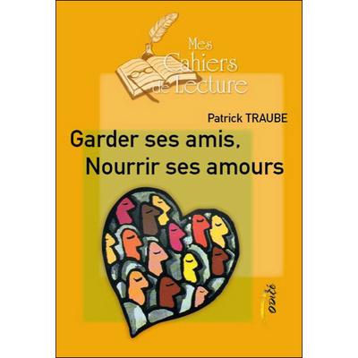 Garder ses Amis, Nourrir ses Amours - Patrick Traube