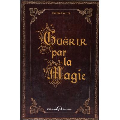 Guérir par la Magie - Emilie Courts