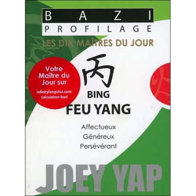 Bazi Profilage - Les Dix Maîtres du Jour - Bing : Feu Yang - Joey Yap
