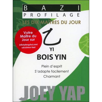 Bazi Profilage - Les Dix Maîtres du Jour - Yi : Bois Yin - Joey Yap