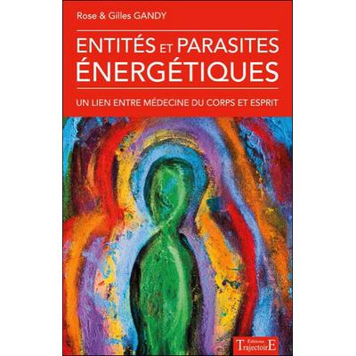 Entités et Parasites Energétiques - Rose & Gilles Gandy