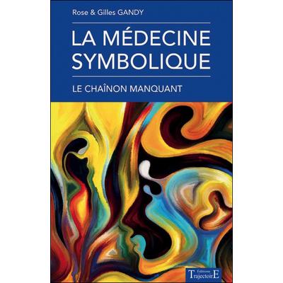 La Médecine Symbolique - Rose & Gilles Gandy