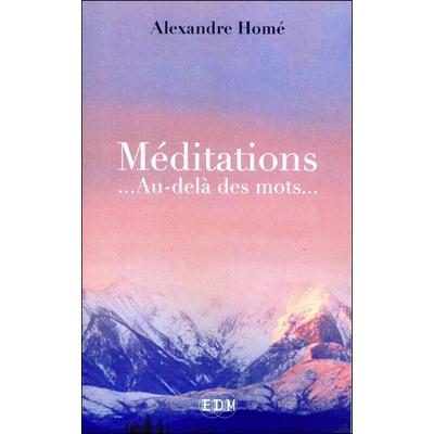 Méditations... Au-delà des Mots... Alexandre Homé
